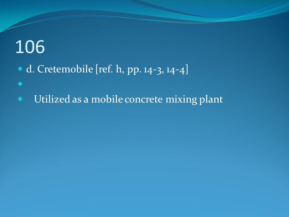 106 d. Cretemobile [ref. h, pp. 14-3, 14-4]